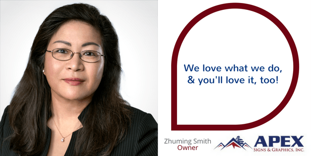 """We love what we do, and you'll love it, too!"" Zhuming Smith, Owner, Apex Signs & Wraps"